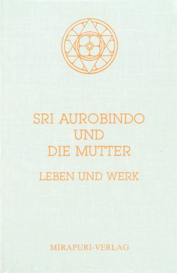 Sri Aurobindo und Die Mutter - Leben und Werk